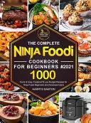 The Complete Ninja Foodi Cookbook for Beginners #2021