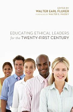 Educating Ethical Leaders for the Twenty First Century PDF