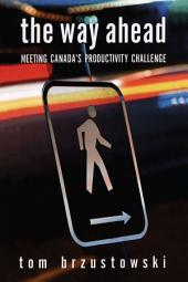 The Way Ahead: Meeting Canada's Productivity Challenge