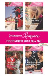 Harlequin Romance December 2016 Box Set: Winter Wedding for the Prince\Christmas in the Boss's Castle\Her Festive Doorstep Baby\Holiday with the Mystery Italian