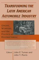 Transforming the Latin American Automobile Industry  Union  Workers and the Politics of Restructuring PDF