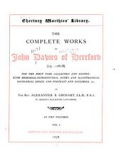 The Complete Works of John Davies of Hereford (15 -1618): For the First Time Collected and Edited: with Memorial Introduction, Notes and Illustrations, Glossarial Index, and Portrait and Facsimile, &c, Volume 1