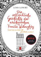 Die schreckliche Geschichte der abscheulichen Familie Willoughby  und wie am Ende alle gl  cklich wurden  PDF