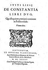 Iusti Lipsii V. C. Opera omnia, septem tomis distincta. Postremum aucta & recognita: Iusti Lipsi De constantia libri duo, qui alloquium præcipuè continent in publicis malis, Part 1; Part 5