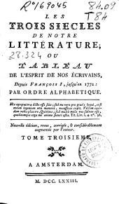 Les trois siecles de notre littérature: ou tableau de l'esprit de nos écrivains depuis François I, Jusqu'en 1772 ... : tome troisieme