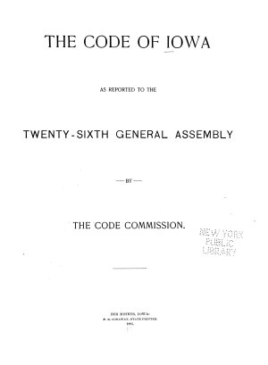 The Code of Iowa as Reported to the Twenty sixth General Assembly by the Code Commission