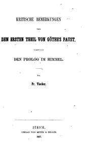 Kritische Bemerkungen über den ersten Theil von Göthe's Faust, namentlich den Prolog im Himmel. (Besonderer Abdruck aus der Monatsschrift des wissenschaftl. Vereins in Zürich.).