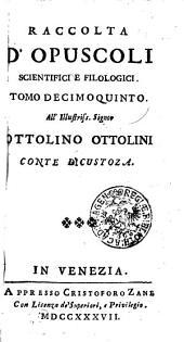 RACCOLTA D' OPUSCOLI SCIENTIFICI, E FILOLOGICI.: TOMO DECIMOQUINTO, Volume 15
