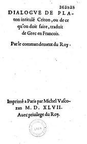 Dialogue de Platon intitulé Criton, ou de ce qu'on doit faire, traduit de Grec en François
