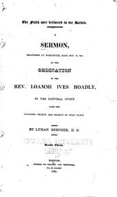 The faith once delivered to the saints: A sermon delivered at Worcester, Mass., Oct. 15, 1823, at the ordination of the Rev. Loammi Ives Hoadly, to the pastoral office over the Calvinist church and society in that place