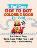 Fast Cars Dot To Dot Coloring Book For Kids!