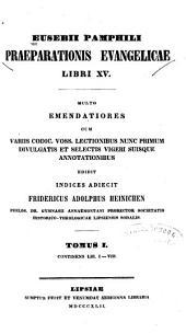 Eusebii Pamphili Praeparationis evangelicae libri XV: Continens lib. I-VIII