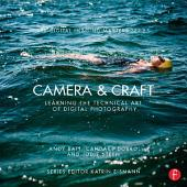 Camera & Craft: Learning the Technical Art of Digital Photography: (The Digital Imaging Masters Series)