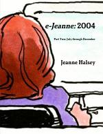 e-Jeanne: 2004 (Part Two: July through December)