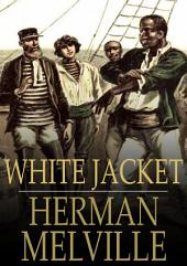 White Jacket: Or, the World in a Man-of-War