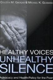 Healthy Voices, Unhealthy Silence: Advocacy and Health Policy for the Poor