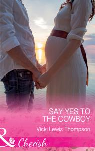 Say Yes To The Cowboy  Mills   Boon Cherish   Thunder Mountain Brotherhood  Book 10  PDF