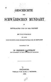 Geschichte der schwäbischen Mundart: im Mittelalter und in der Neuzeit, mit Textproben und einer Geschichte der Schriftsprache in Schwaben
