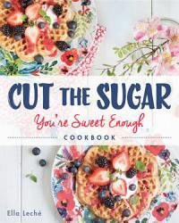 Cut The Sugar You Re Sweet Enough Book PDF