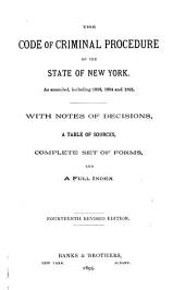 The Code of Criminal Procedure of the State of New York: As Amended, Including 1893, 1894 and 1895, with Notes of Decisions, a Table of Sources, Complete Set of Forms, and a Full Index