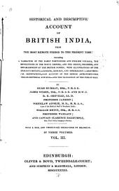 Historical and Descriptive Account of British India: From the Most Remote Period to the Present Time : Including a Narrative of the Early Portuguese and English Voyages, the Revolutions in the Mogul Empire, and The, Establishment of the British Power ; with Illustrations of the Zoology, Botany, Climate, Geology, and Mineralogy. Also Medical Observations, an Account of the Hindoo Astronomy, the Trigonometrical Surveys, and the Navigation of the Indian Seas, Volume 3