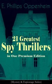 21 Greatest Spy Thrillers in One Premium Edition (Mystery & Espionage Series): Tales of Intrigue, Deception & Suspense: The Spy Paramount, The Great Impersonation, The Double Traitor, The Vanished Messenger, The Pawns Court, The Box With Broken Seals...