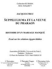 Suppiluliuma et la veuve du pharaon: Histoire d'un mariage manqué - Essai sur les relations égypto-hittites