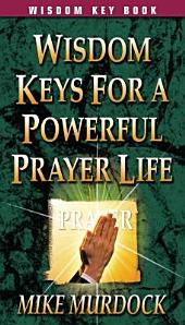 Wisdom Keys for a Powerful Prayer Life