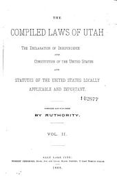 The Compiled Laws of Utah: The Declaration of Independence and Constitution of the United States and Statutes of the United States Locally Applicable and Important, Volume 2