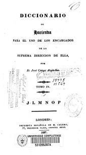 Diccionario de hacienda para el uso de los encargados de la suprema dirección de ella: Volumen 4