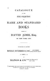 Catalogue of the Fine Collection of Rare and Standard Books Formed by David Adde, Esq., of New York City: To be Sold at Auction ... November 18, 1895, and Three Following Days ... by Bangs & Co. ...