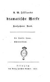 A. W. Ifflands Dramatische Werke. Erster [-sechzehnter] Band: Die Familie Lonau. Scheinverdienst, Band 15
