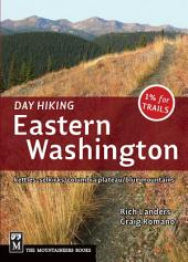 Day Hiking: Eastern Washington: Kettles-Selkirks * Columbia Plateau * Blue Mountains