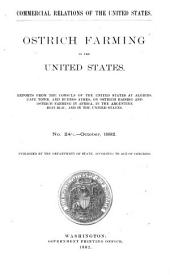 Ostrich Farming in the United States: Reports from the Consuls of the United States at Algiers, Cape Town, and Buenos Ayres, on Ostrich Raising and Ostrich Farming in Africa, in the Argentine Republic, and in the United States