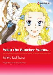 WHAT THE RANCHER WANTS...: Harlequin Comics