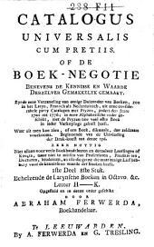 Catalogus universalis cum pretiis, of: De boek-negotie ...: zynde eene verzameling van ... boeken, zoo in het Latyn, Fransch als Nederduitsch, uit ... catalogen met pryzen, zedert ... 1709 tot 1771 ..., Volume 8