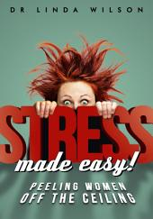 Stress Made Easy: Peeling Women off the Ceiling