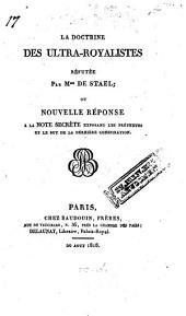 La doctrine des ultra-royalistes réfutée par Mme de Staël, ou nouvelle réponse à la note secrète expasant les prétextes et le but de la dernière conspiration