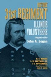 History 31st Regiment Illinois Volunteers Organized by John A. Logan