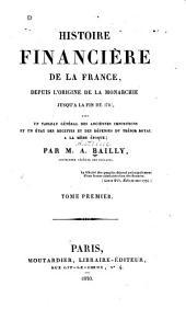"""Histoire financière de la France, depuis l'origine de la monarchie jusqu'a la fin de 1786. Avec un tableau g""""en""""eral des anciennes impositions et un état des recettes et des dépenses du trésor royal à la mème époque: Volume1"""
