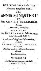 Christologias Sacrae Disputatio Trigesima Tertia, De Annis Ministerii Et Toto Christi Curriculo