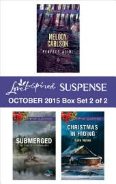 Love Inspired Suspense October 2015 - Box Set 2 of 2: Perfect Alibi\Submerged\Christmas in Hiding