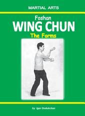 Foshan Wing Chun: The Forms