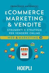 E-commerce. Marketing & vendite: Strumenti e strategie per vendere online