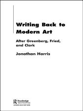 Writing Back to Modern Art: After Greenberg, Fried and Clark