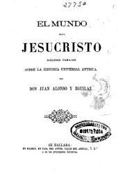 El mundo hasta Jesucristo: discurso familiar sobre la historia universal antigua