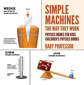 Simple Machines   The Way They Work   Physics Books for Kids   Children s Physics Books PDF