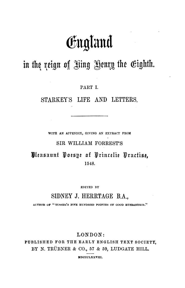 England in the Reign of King Henry the Eighth. Part I: Starkey's Life and Letters with an Appendix, Giving an Extract from Sir William Foedited by Sidney J. Herrtage. Part II: The Dialogue