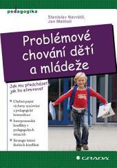 Problémové chování dětí a mládeže: Jak mu předcházet, jak ho eliminovat