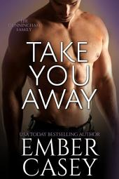 Take You Away: A Novella: The Cunningham Family, Book 3.5